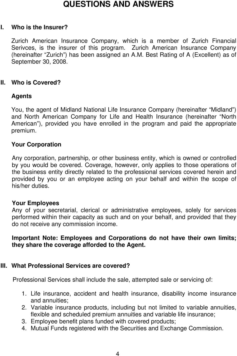 Agents You, the agent of Midland National Life Insurance Company (hereinafter Midland ) and North American Company for Life and Health Insurance (hereinafter North American ), provided you have