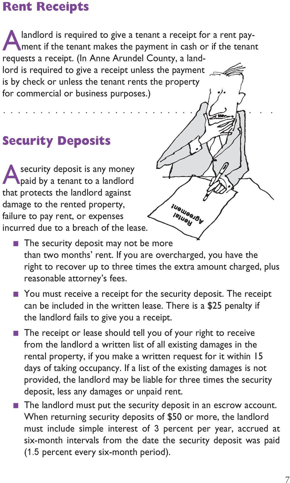 ) Security Deposits Asecurity deposit is any money paid by a tenant to a landlord that protects the landlord against damage to the rented property, failure to pay rent, or expenses incurred due to a