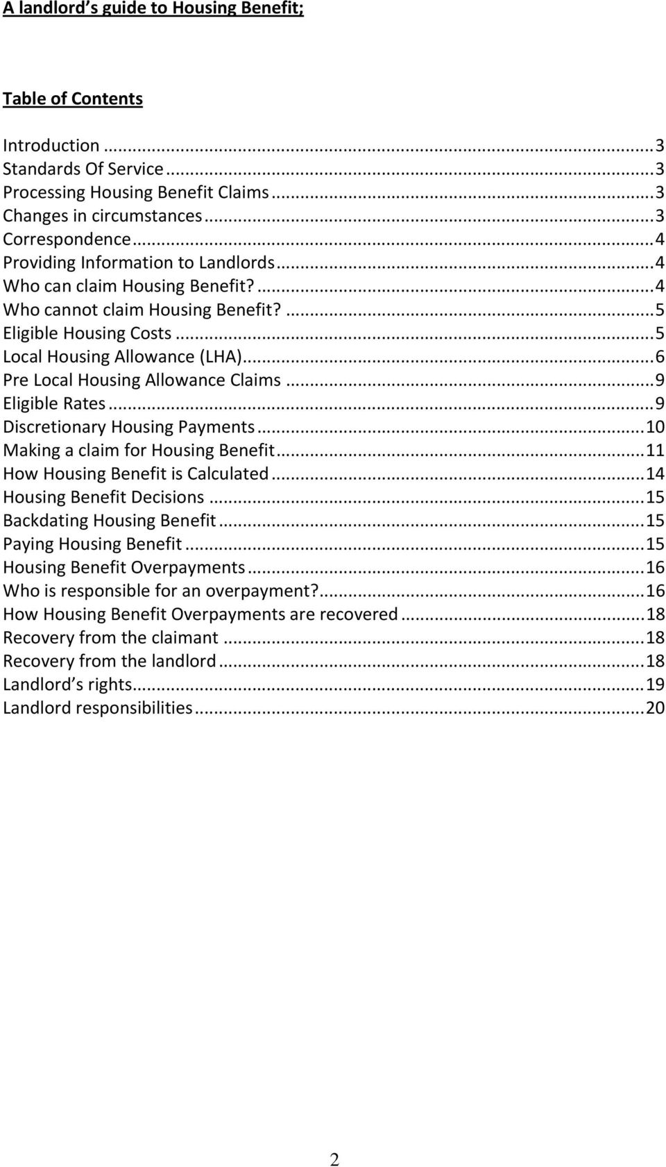 ..6 Pre Local Housing Allowance Claims...9 Eligible Rates...9 Discretionary Housing Payments...10 Making a claim for Housing Benefit...11 How Housing Benefit is Calculated.