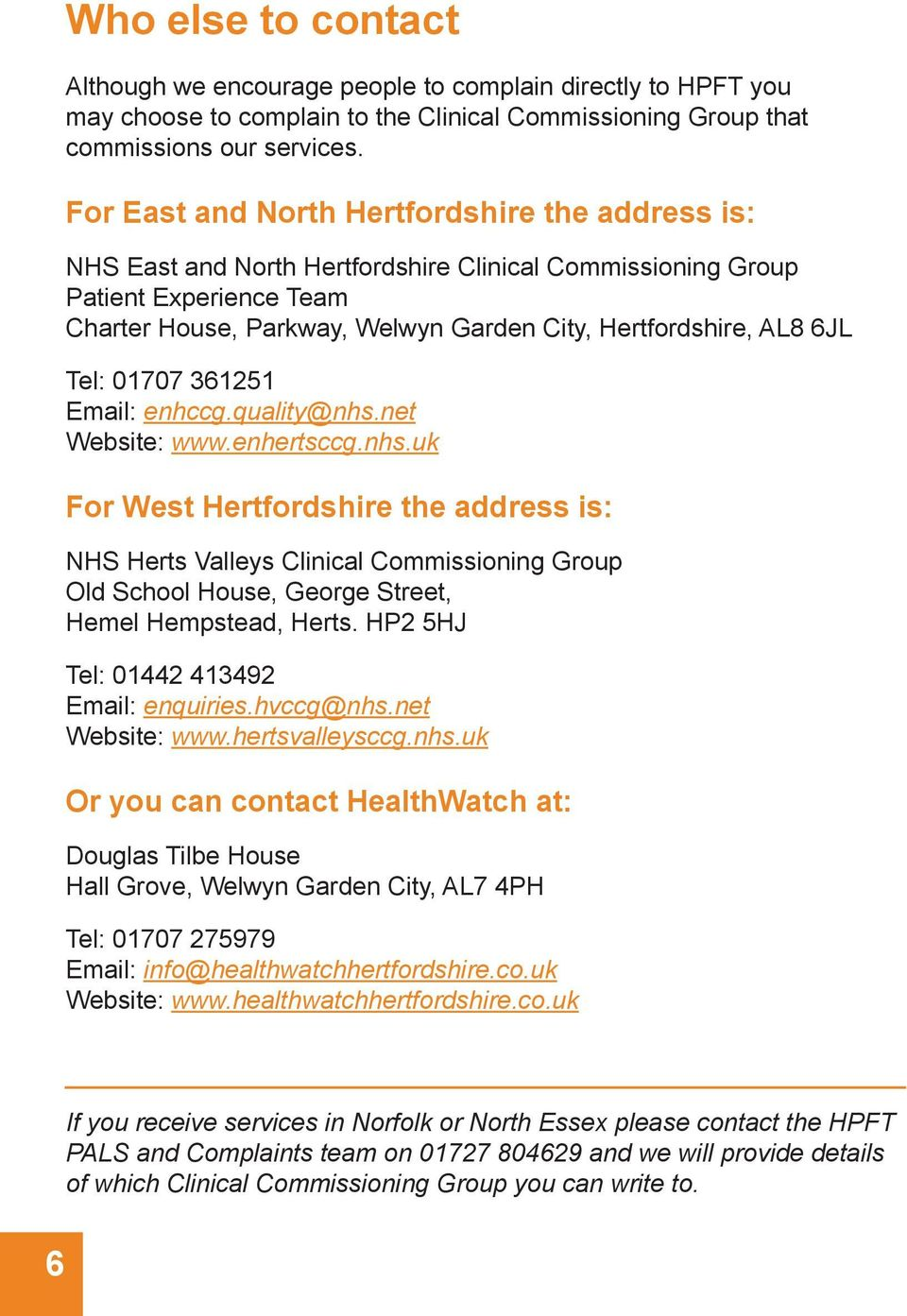 6JL Tel: 01707 361251 Email: enhccg.quality@nhs.net Website: www.enhertsccg.nhs.uk For West Hertfordshire the address is: NHS Herts Valleys Clinical Commissioning Group Old School House, George Street, Hemel Hempstead, Herts.