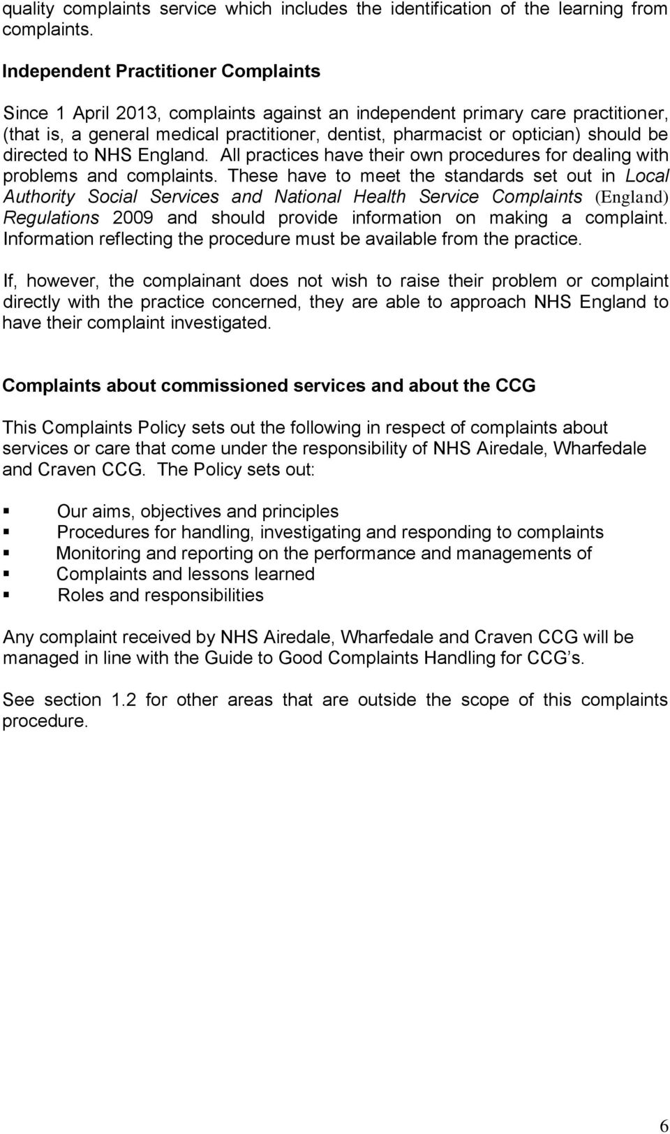 be directed to NHS England. All practices have their own procedures for dealing with problems and complaints.