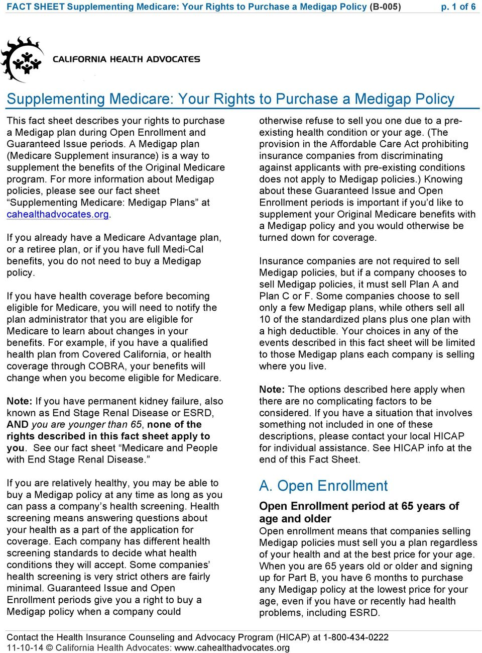 A Medigap plan (Medicare Supplement insurance) is a way to supplement the benefits of the Original Medicare program.