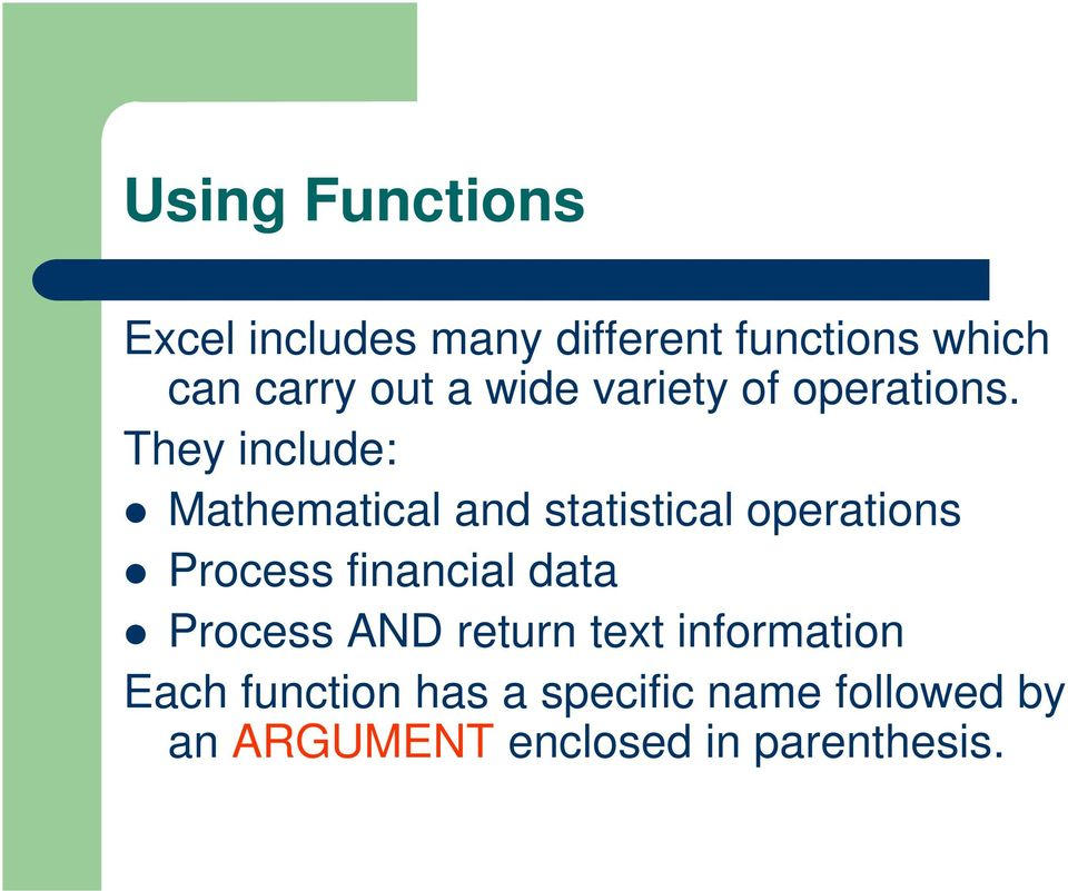 They include: Mathematical and statistical operations Process financial