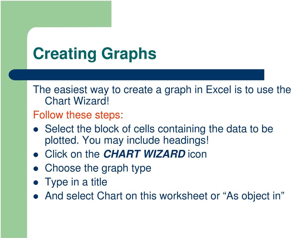 Follow these steps: Select the block of cells containing the data to be