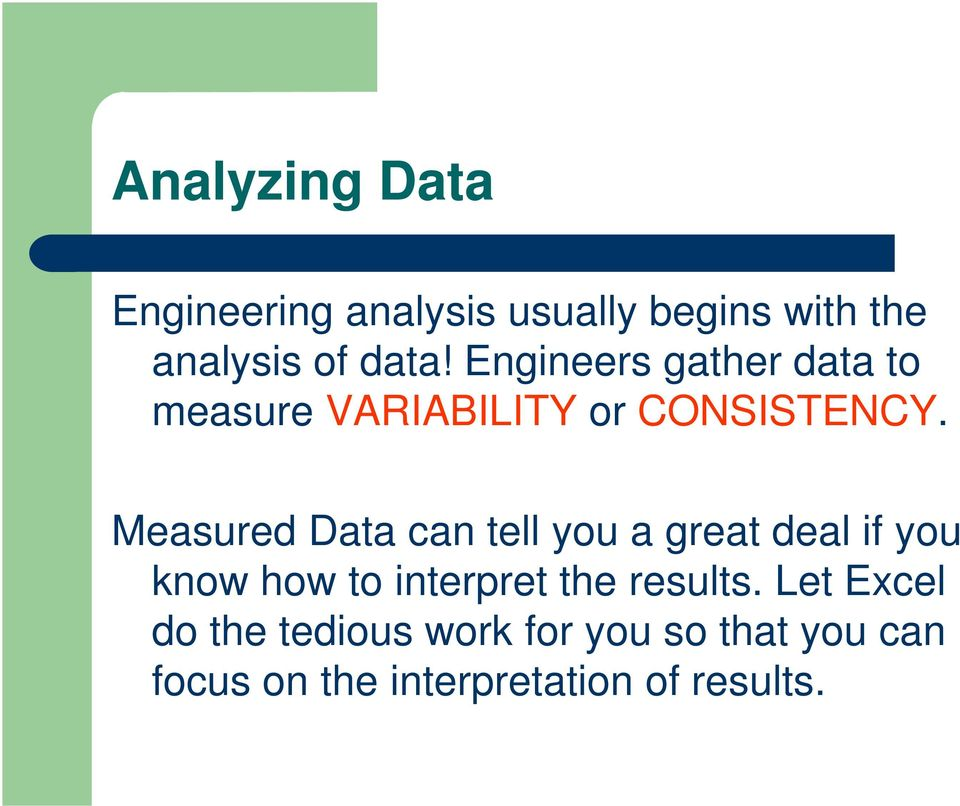 Measured Data can tell you a great deal if you know how to interpret the