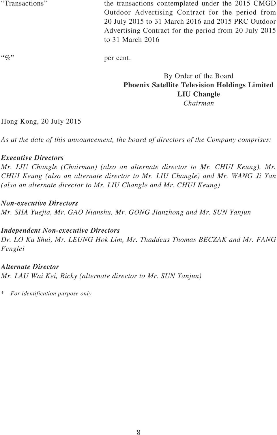 Hong Kong, 20 July 2015 By Order of the Board Phoenix Satellite Television Holdings Limited LIU Changle Chairman As at the date of this announcement, the board of directors of the Company comprises: