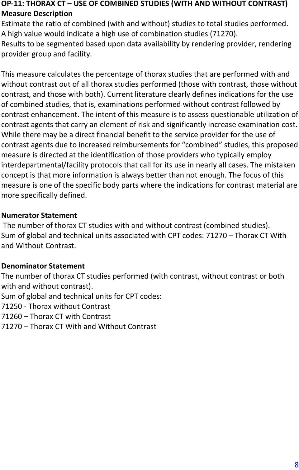 This measure calculates the percentage of thorax studies that are performed with and without contrast out of all thorax studies performed (those with contrast, those without contrast, and those with