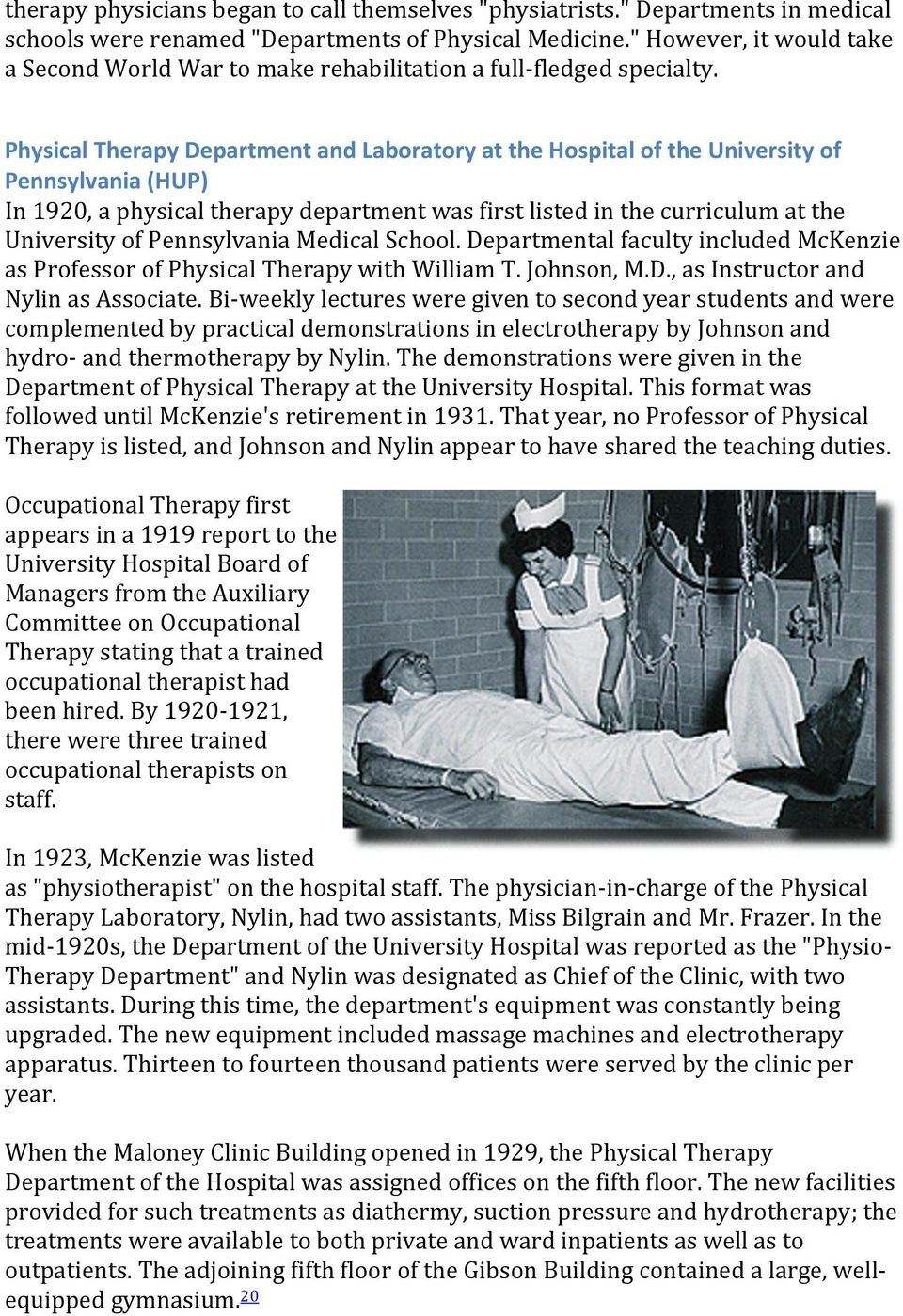 Physical Therapy Department and Laboratory at the Hospital of the University of Pennsylvania (HUP) In 1920, a physical therapy department was first listed in the curriculum at the University of