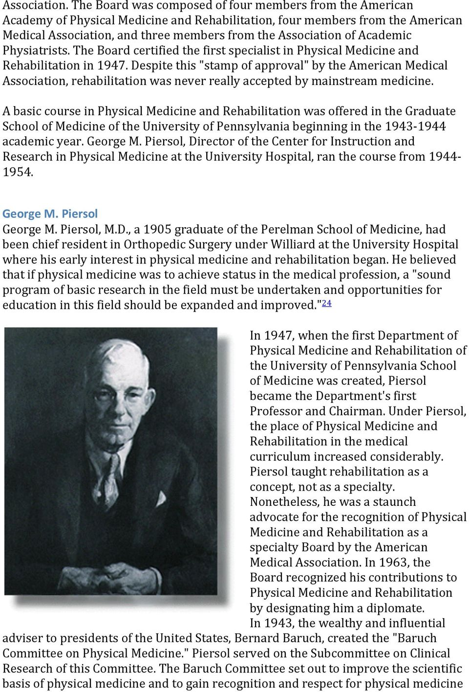 Academic Physiatrists. The Board certified the first specialist in Physical Medicine and Rehabilitation in 1947.