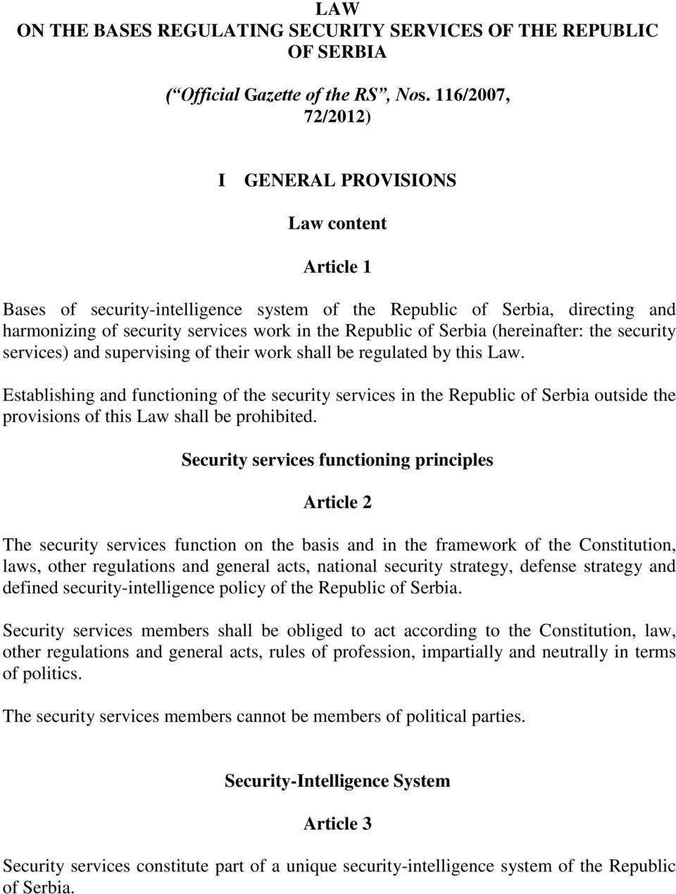 Serbia (hereinafter: the security services) and supervising of their work shall be regulated by this Law.