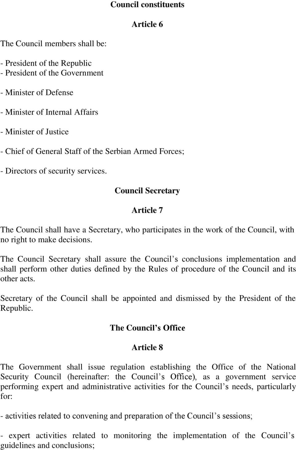 Council Secretary Article 7 The Council shall have a Secretary, who participates in the work of the Council, with no right to make decisions.