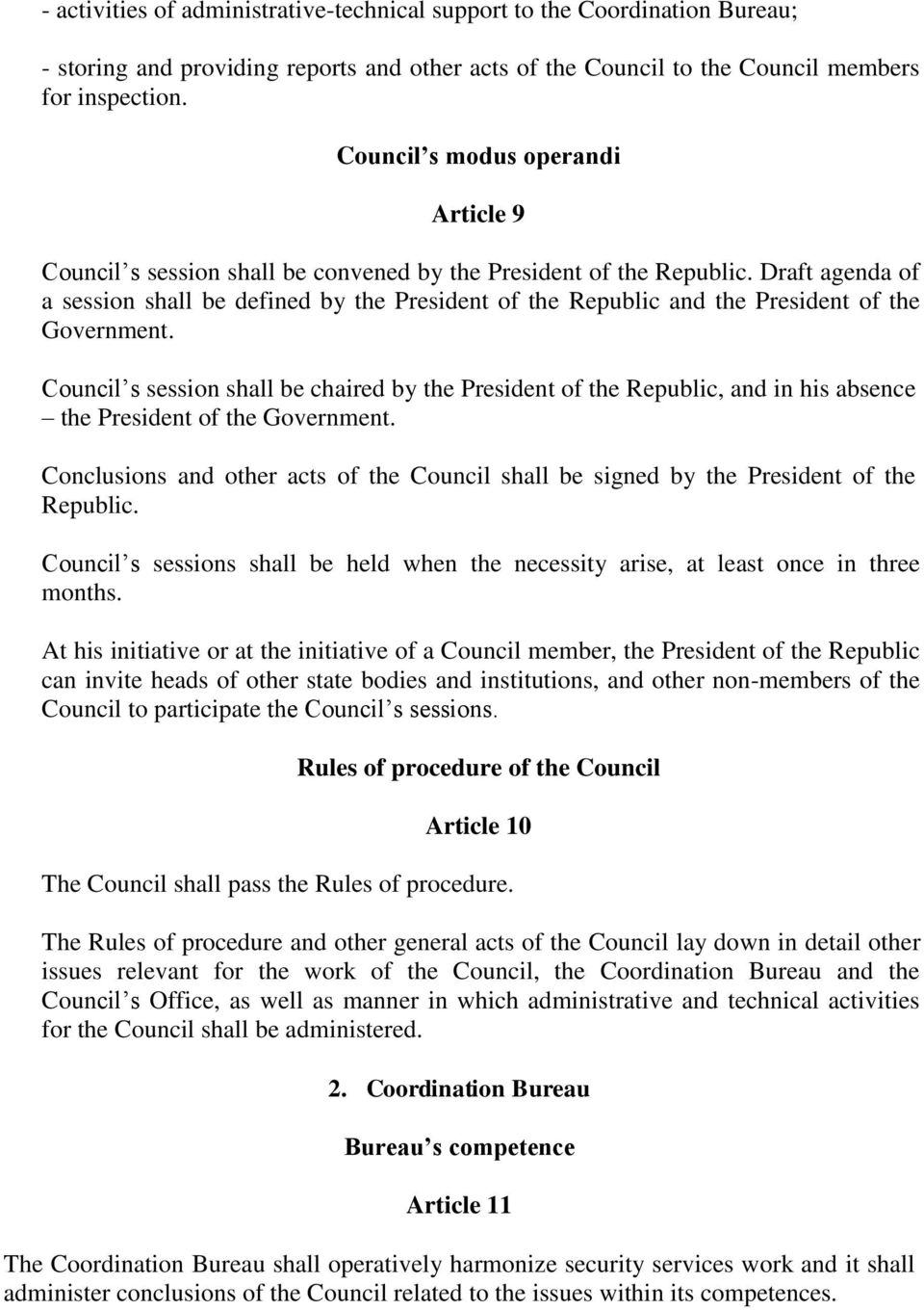 Draft agenda of a session shall be defined by the President of the Republic and the President of the Government.