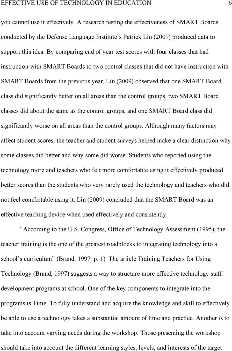 By comparing end of year test scores with four classes that had instruction with SMART Boards to two control classes that did not have instruction with SMART Boards from the previous year, Lin (2009)