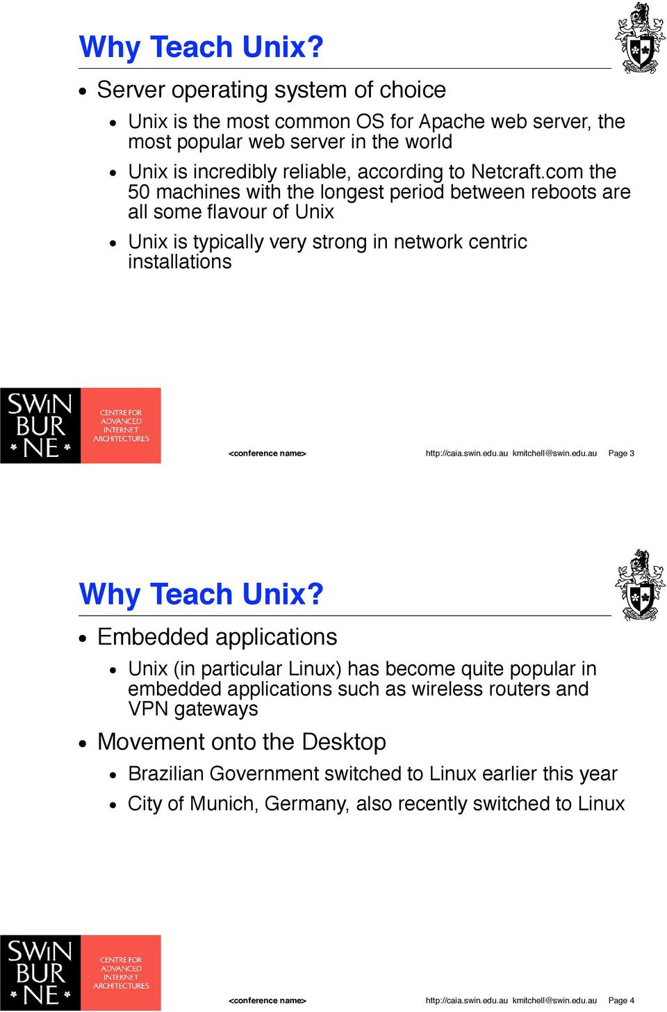 Unix is typically very strong in network centric installations http://caia.swin.edu.au kmitchell@swin.edu.au Page 3 Why Teach Unix?! Embedded applications!