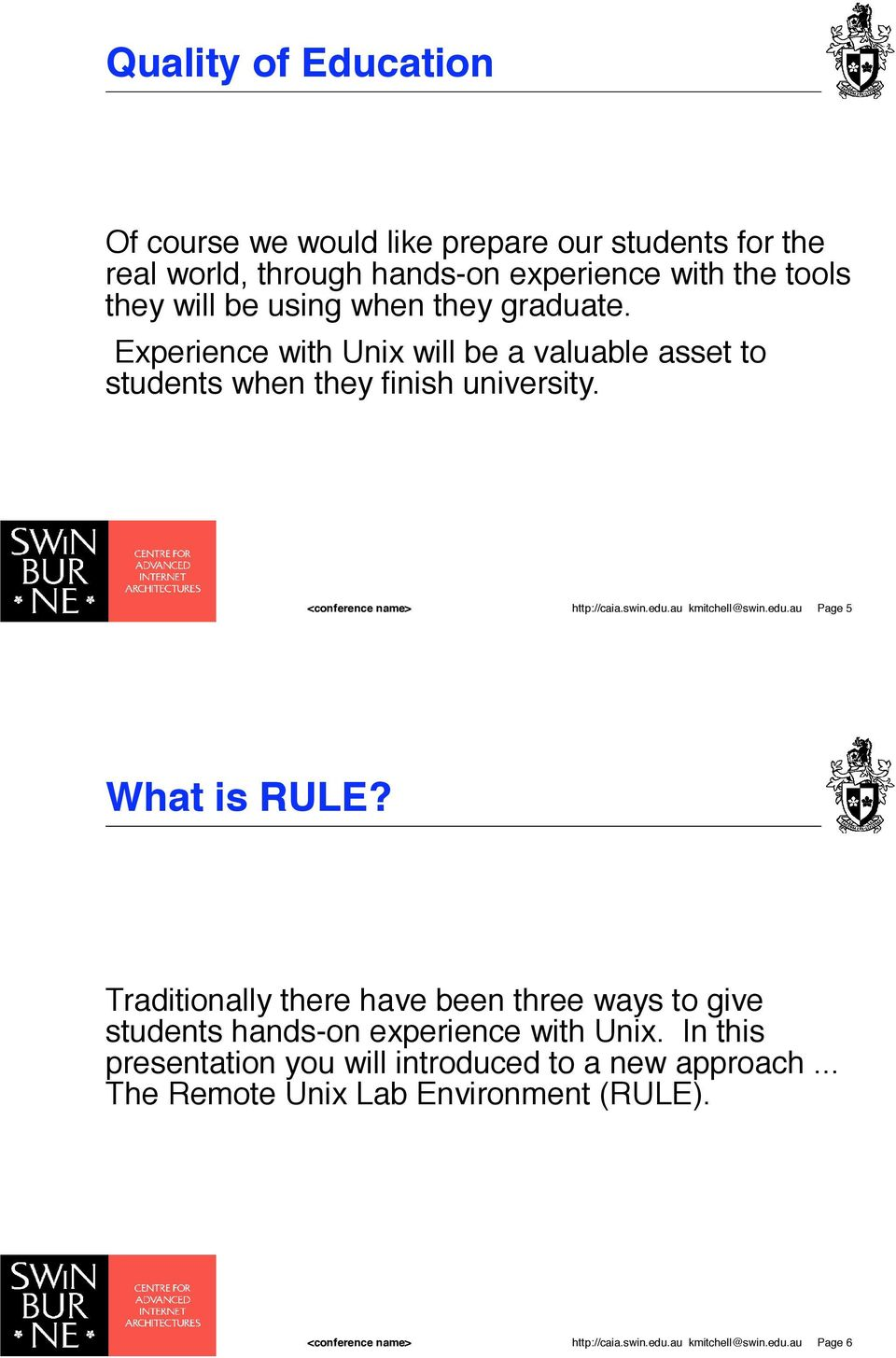 au kmitchell@swin.edu.au Page 5 What is RULE? Traditionally there have been three ways to give students hands-on experience with Unix.