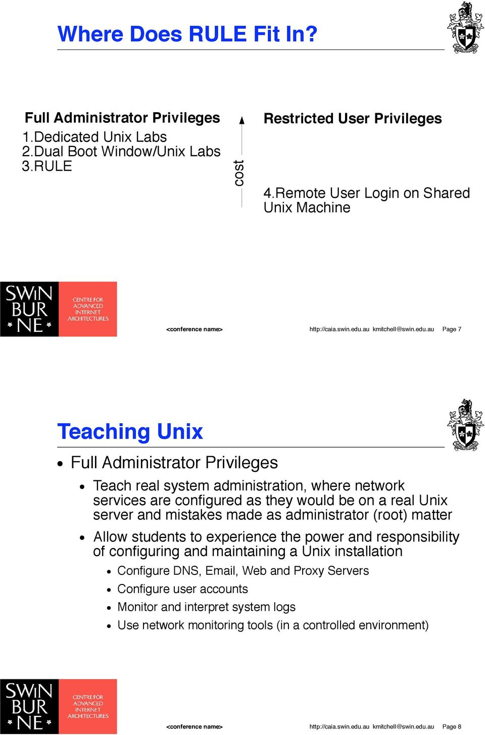 Teach real system administration, where network services are configured as they would be on a real Unix server and mistakes made as administrator (root) matter!