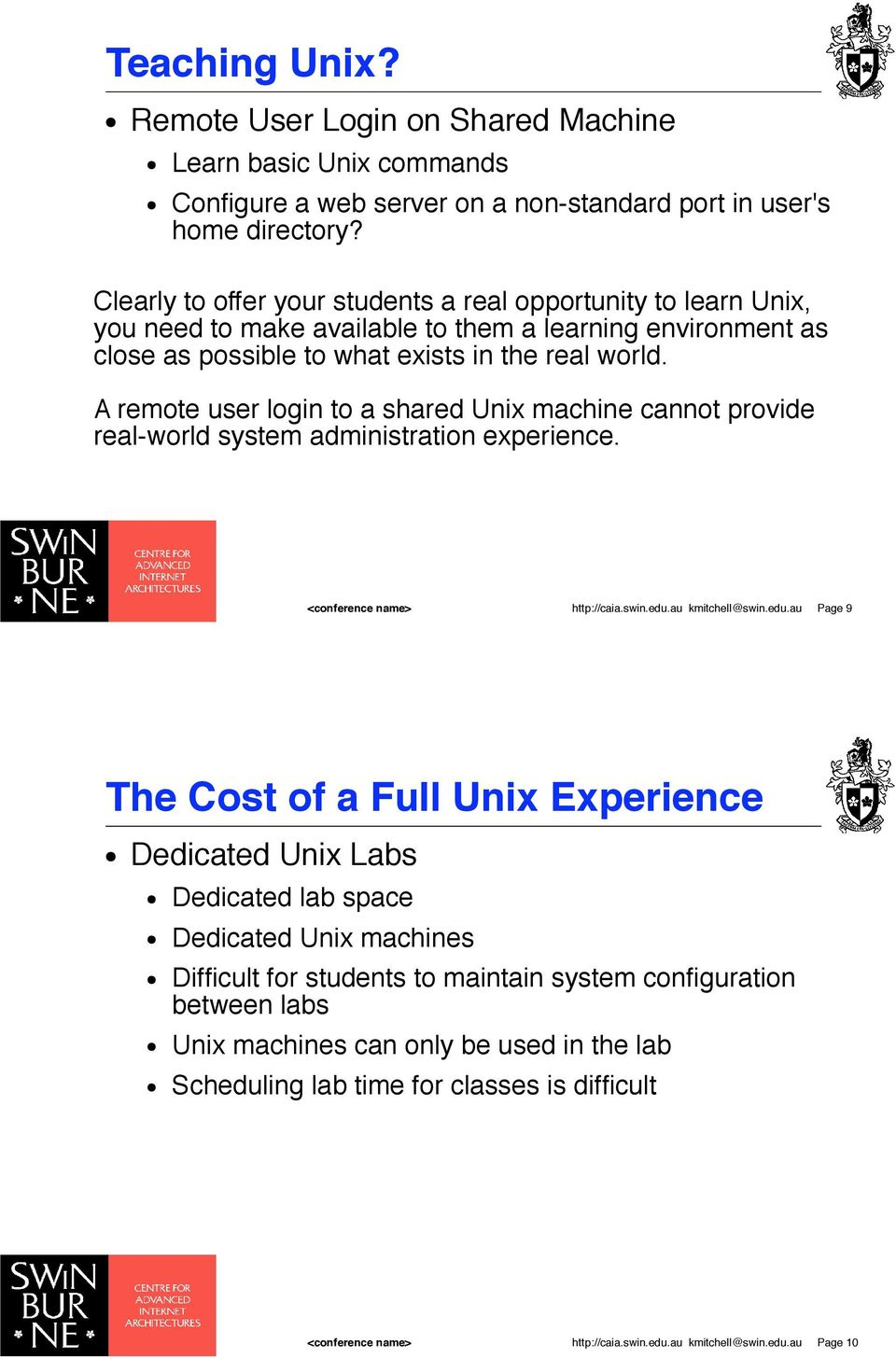 A remote user login to a shared Unix machine cannot provide real-world system administration experience. http://caia.swin.edu.au kmitchell@swin.edu.au Page 9 The Cost of a Full Unix Experience!
