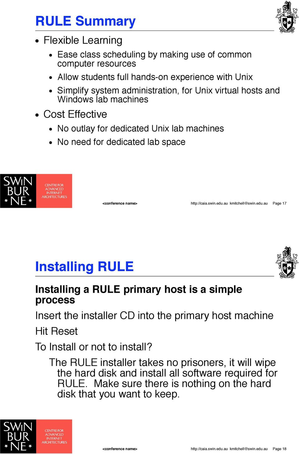 edu.au kmitchell@swin.edu.au Page 17 Installing RULE Installing a RULE primary host is a simple process Insert the installer CD into the primary host machine Hit Reset To Install or not to install?