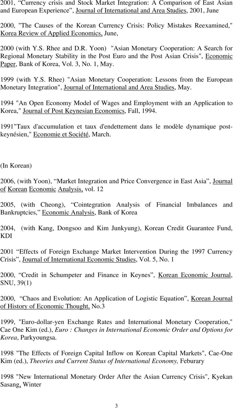 "3, No. 1, May. 1999 (with Y.S. Rhee) ""Asian Monetary Cooperation: Lessons from the European Monetary Integration"", Journal of International and Area Studies, May."