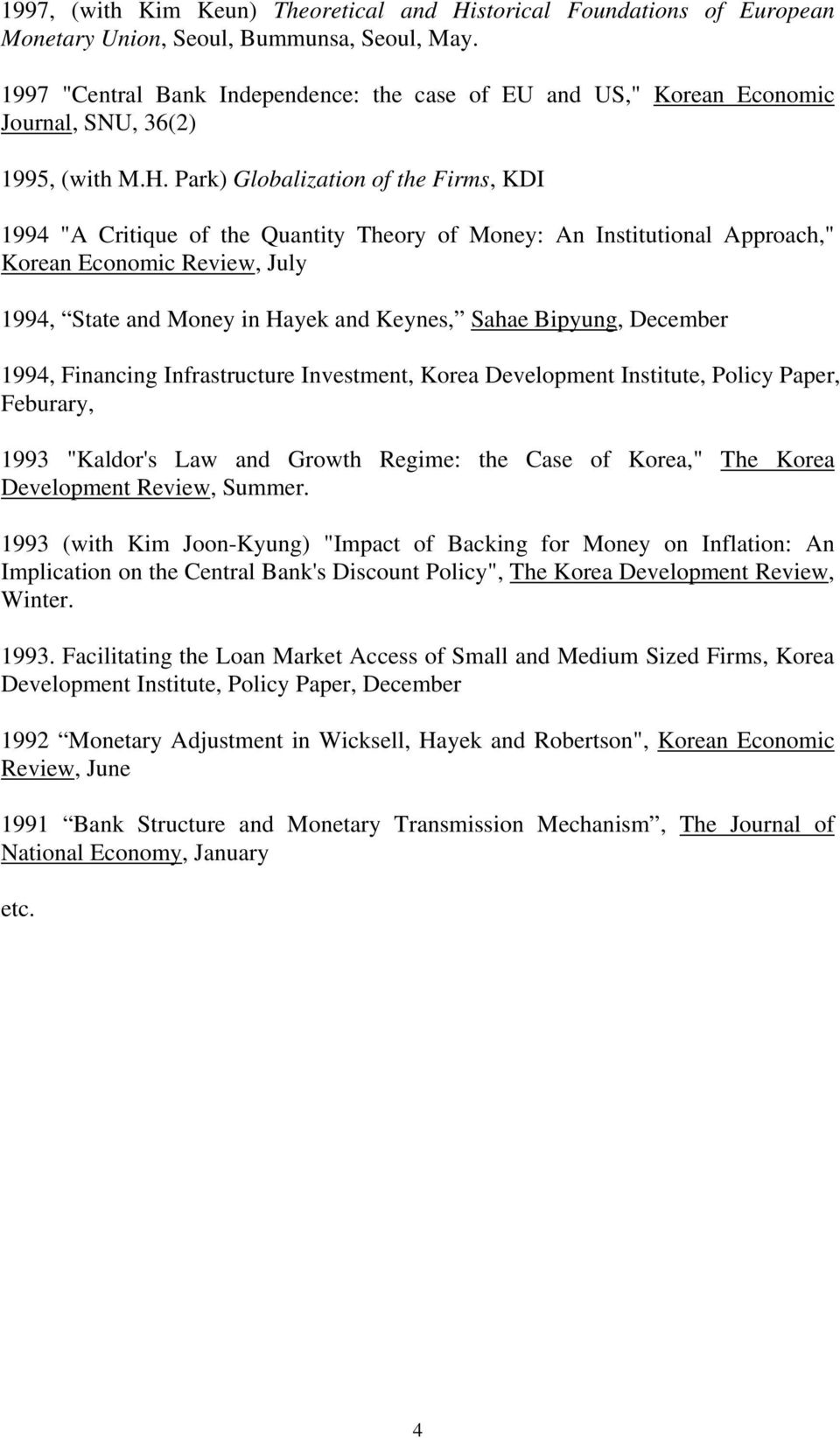 "Park) Globalization of the Firms, KDI 1994 ""A Critique of the Quantity Theory of Money: An Institutional Approach,"" Korean Economic Review, July 1994, State and Money in Hayek and Keynes, Sahae"