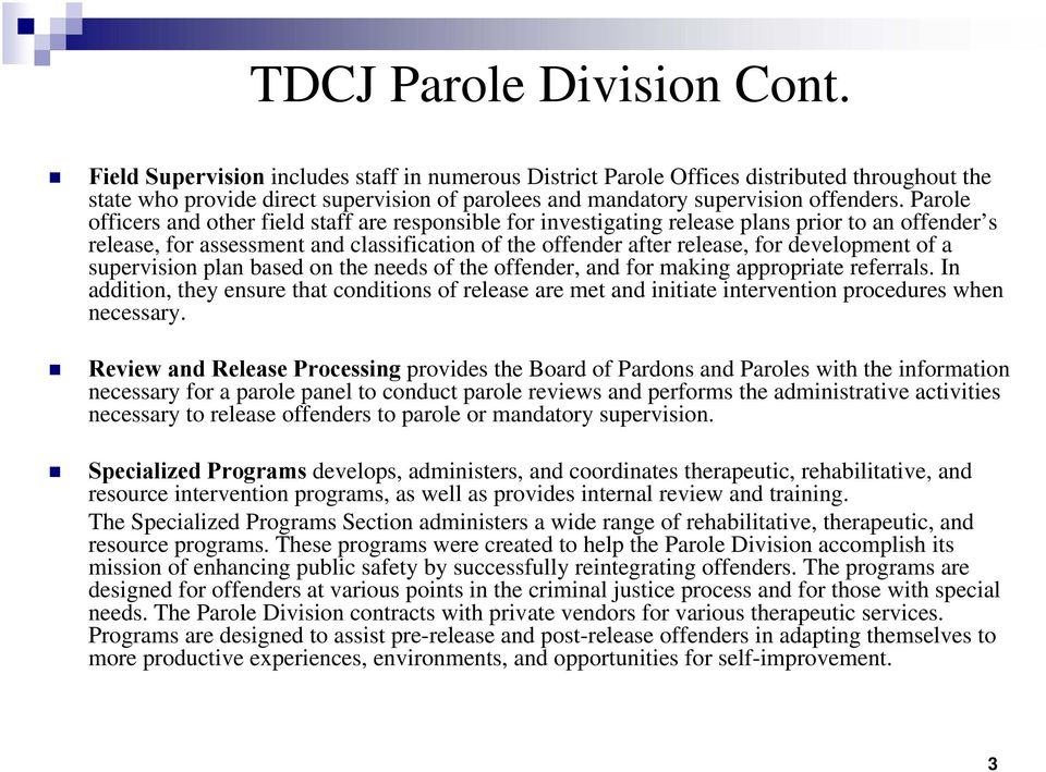 Parole officers and other field staff are responsible for investigating release plans prior to an offender s release, for assessment and classification of the offender after release, for development