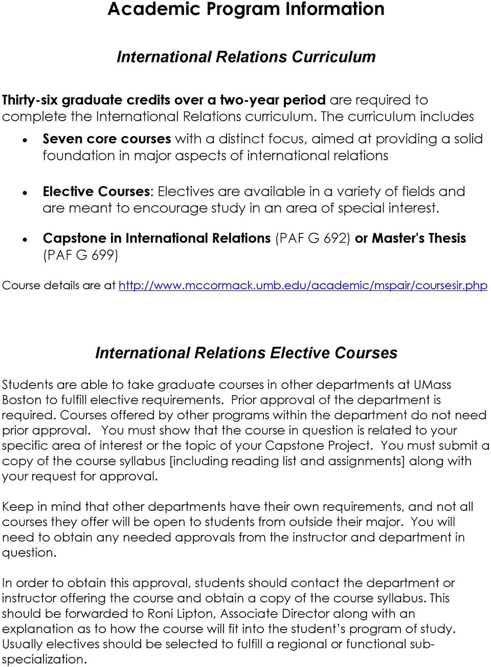 variety of fields and are meant to encourage study in an area of special interest. Capstone in International Relations (PAF G 692) or Master's Thesis (PAF G 699) Course details are at http://www.
