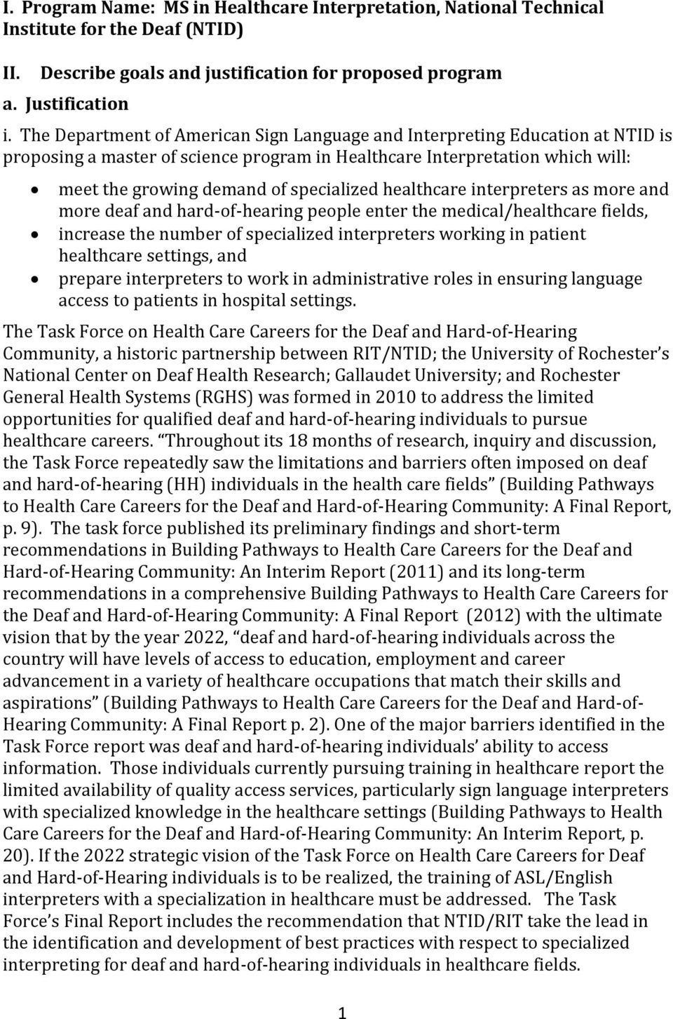 healthcare interpreters as more and more deaf and hard-of-hearing people enter the medical/healthcare fields, increase the number of specialized interpreters working in patient healthcare settings,