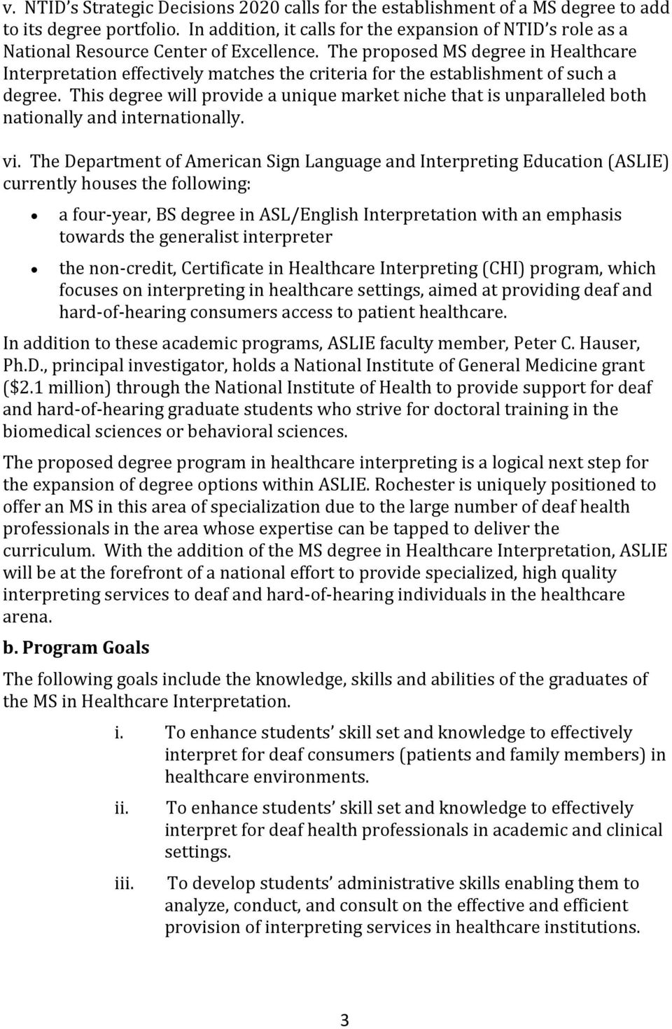The proposed MS degree in Healthcare Interpretation effectively matches the criteria for the establishment of such a degree.