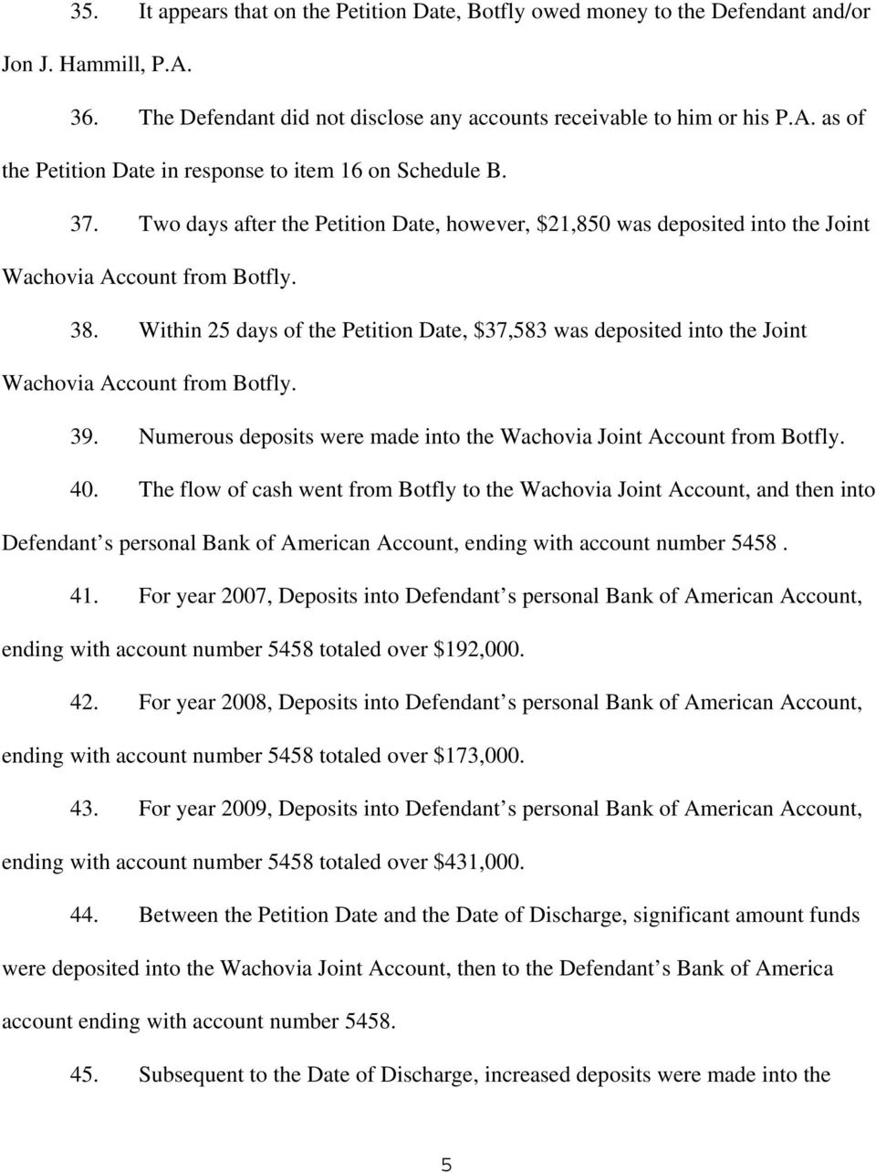 Within 25 days of the Petition Date, $37,583 was deposited into the Joint Wachovia Account from Botfly. 39. Numerous deposits were made into the Wachovia Joint Account from Botfly. 40.