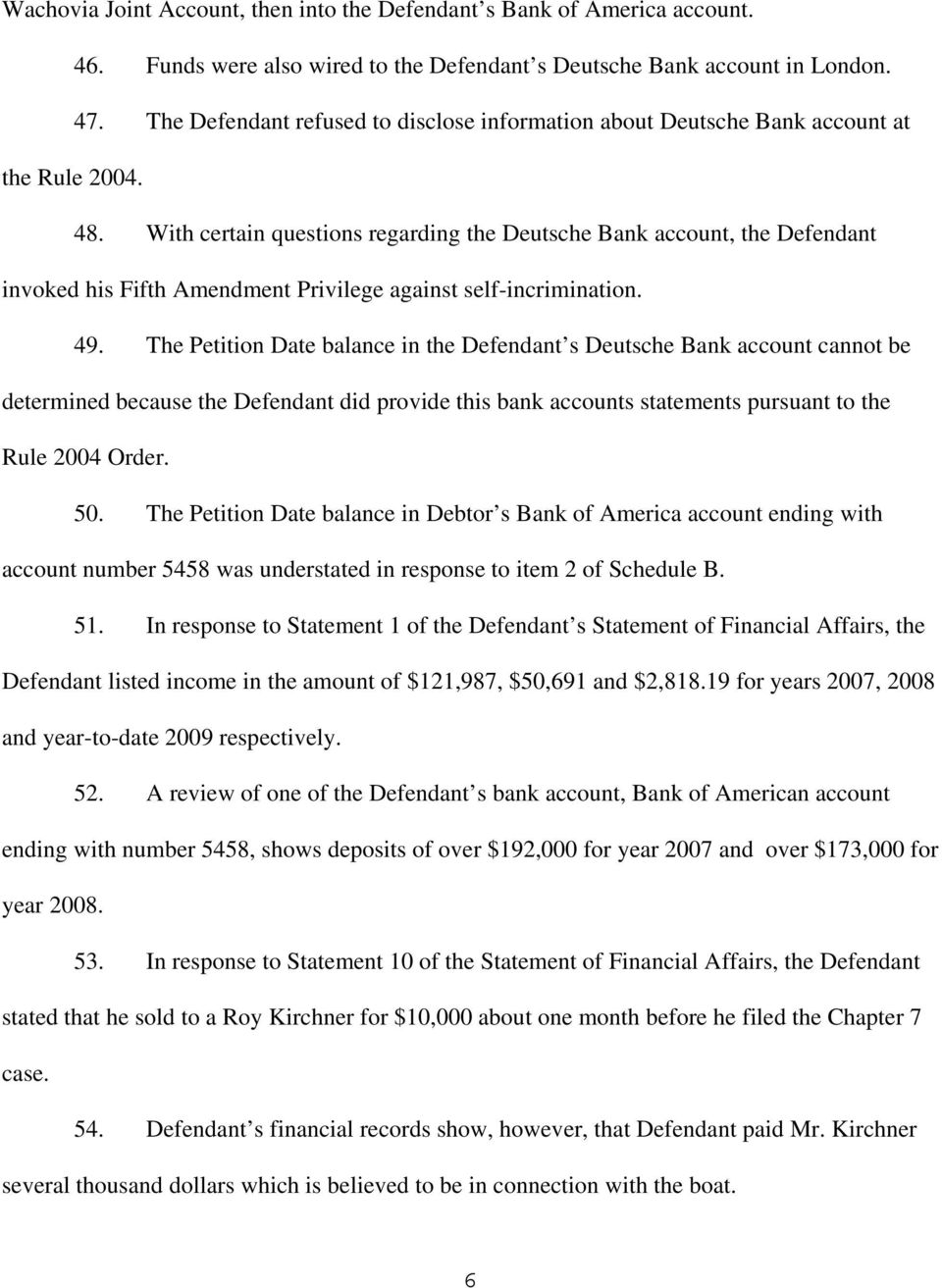 With certain questions regarding the Deutsche Bank account, the Defendant invoked his Fifth Amendment Privilege against self-incrimination. 49.
