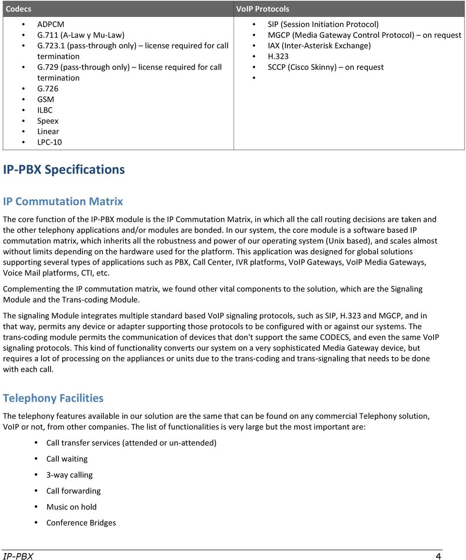 323 SCCP (Cisco Skinny) on request IP- PBX Specifications IP Commutation Matrix The core function of the IP- PBX module is the IP Commutation Matrix, in which all the call routing decisions are taken