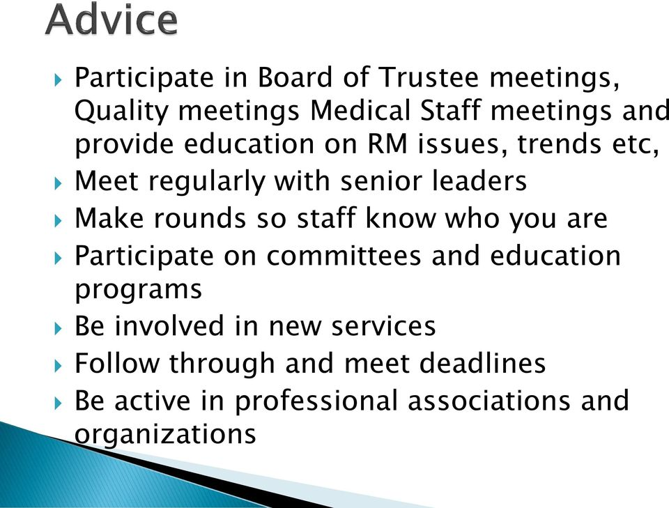 so staff know who you are Participate on committees and education programs Be involved in