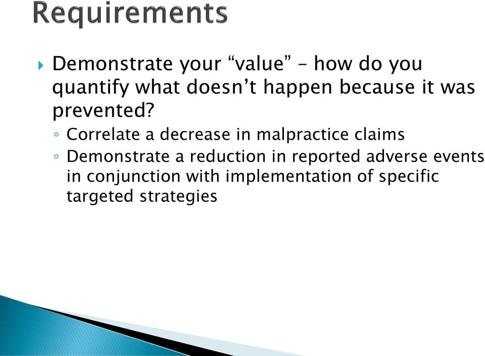 Correlate a decrease in malpractice claims Demonstrate a