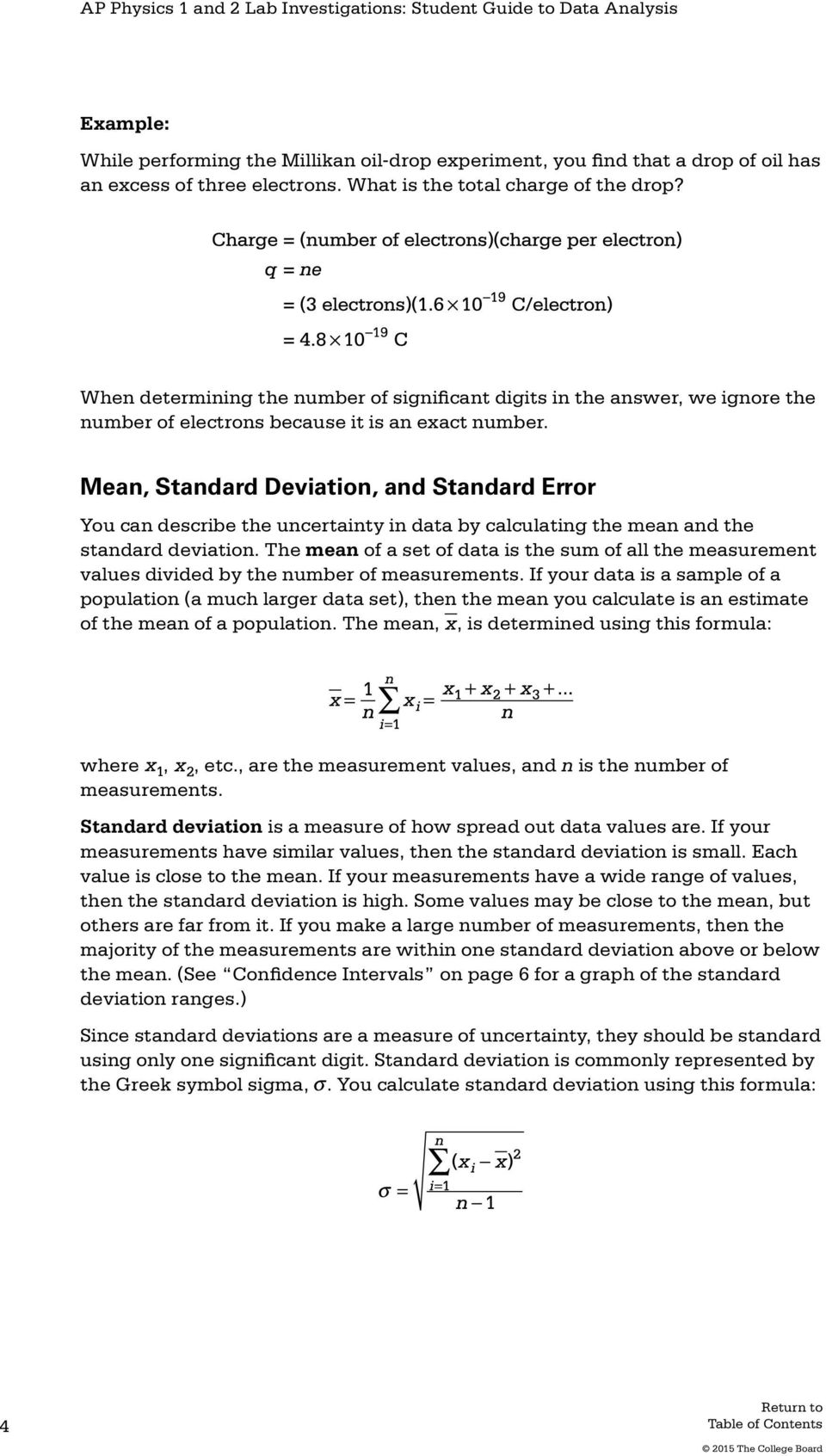 Mean, Standard Deviation, and Standard Error You can describe the uncertainty in data by calculating the mean and the standard deviation.