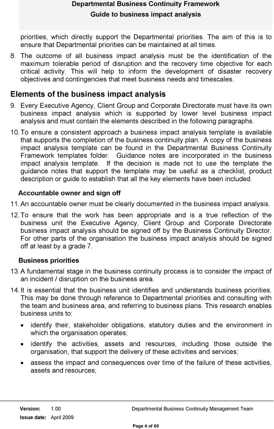 This will help to inform the development of disaster recovery objectives and contingencies that meet business needs and timescales. Elements of the business impact analysis 9.
