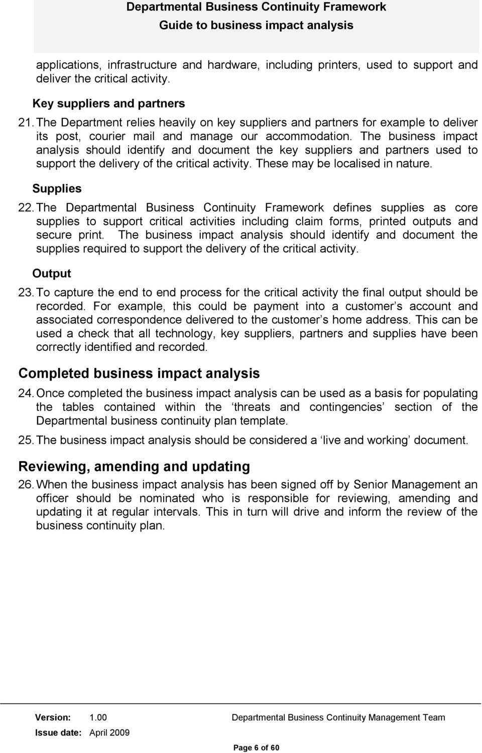 The business impact analysis should identify and document the key suppliers and partners used to support the delivery of the critical activity. These may be localised in nature. Supplies 22.