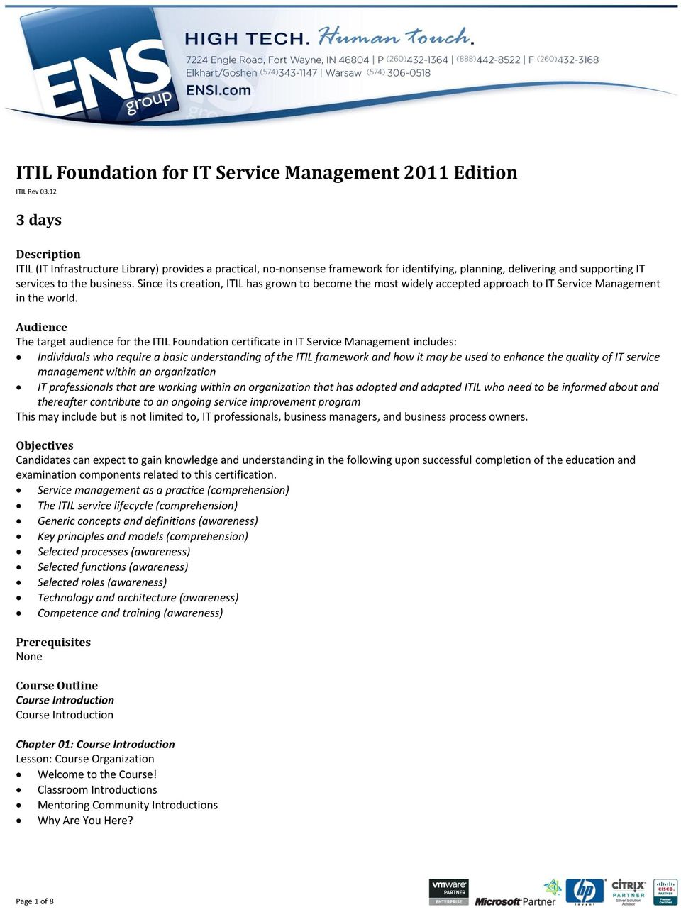 Since its creation, ITIL has grown to become the most widely accepted approach to IT Service Management in the world.