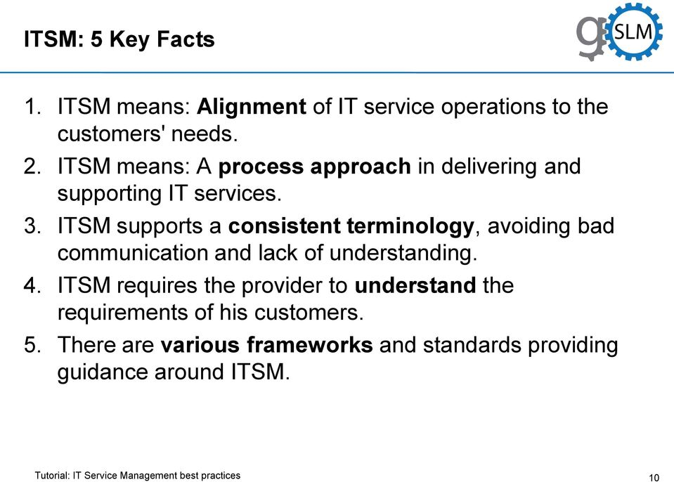 ITSM supports a consistent terminology, avoiding bad communication and lack of understanding. 4.