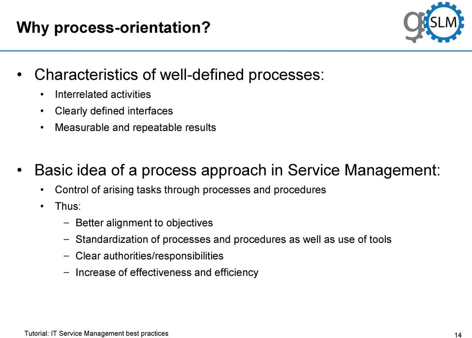 repeatable results Basic idea of a process approach in Service Management: Control of arising tasks through