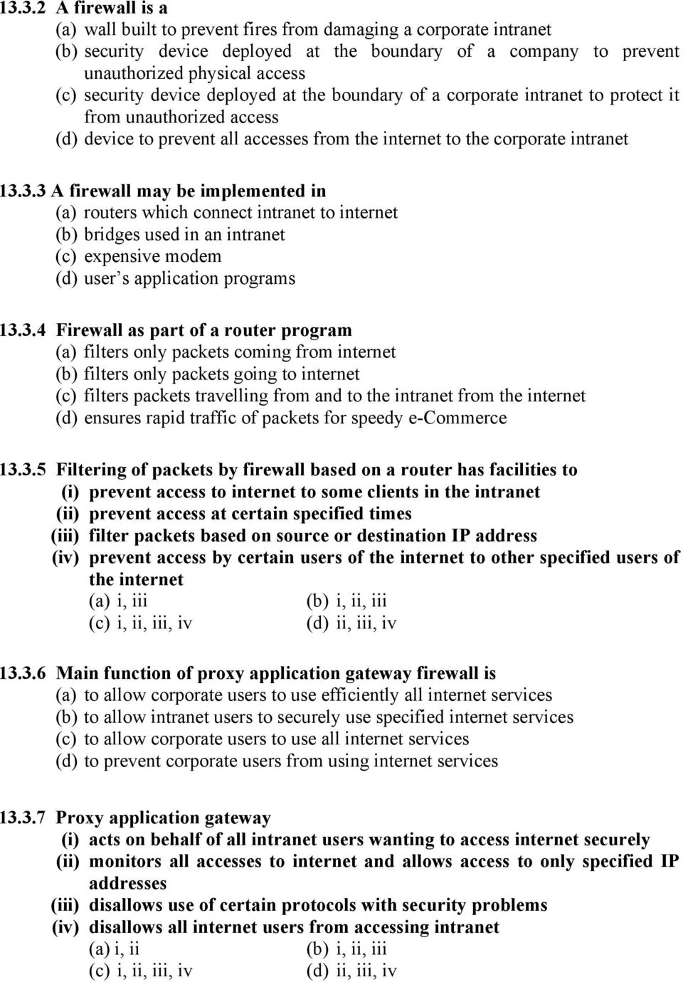 3.3 A firewall may be implemented in (a) routers which connect intranet to internet (b) bridges used in an intranet (c) expensive modem (d) user s application programs 13.3.4 Firewall as part of a