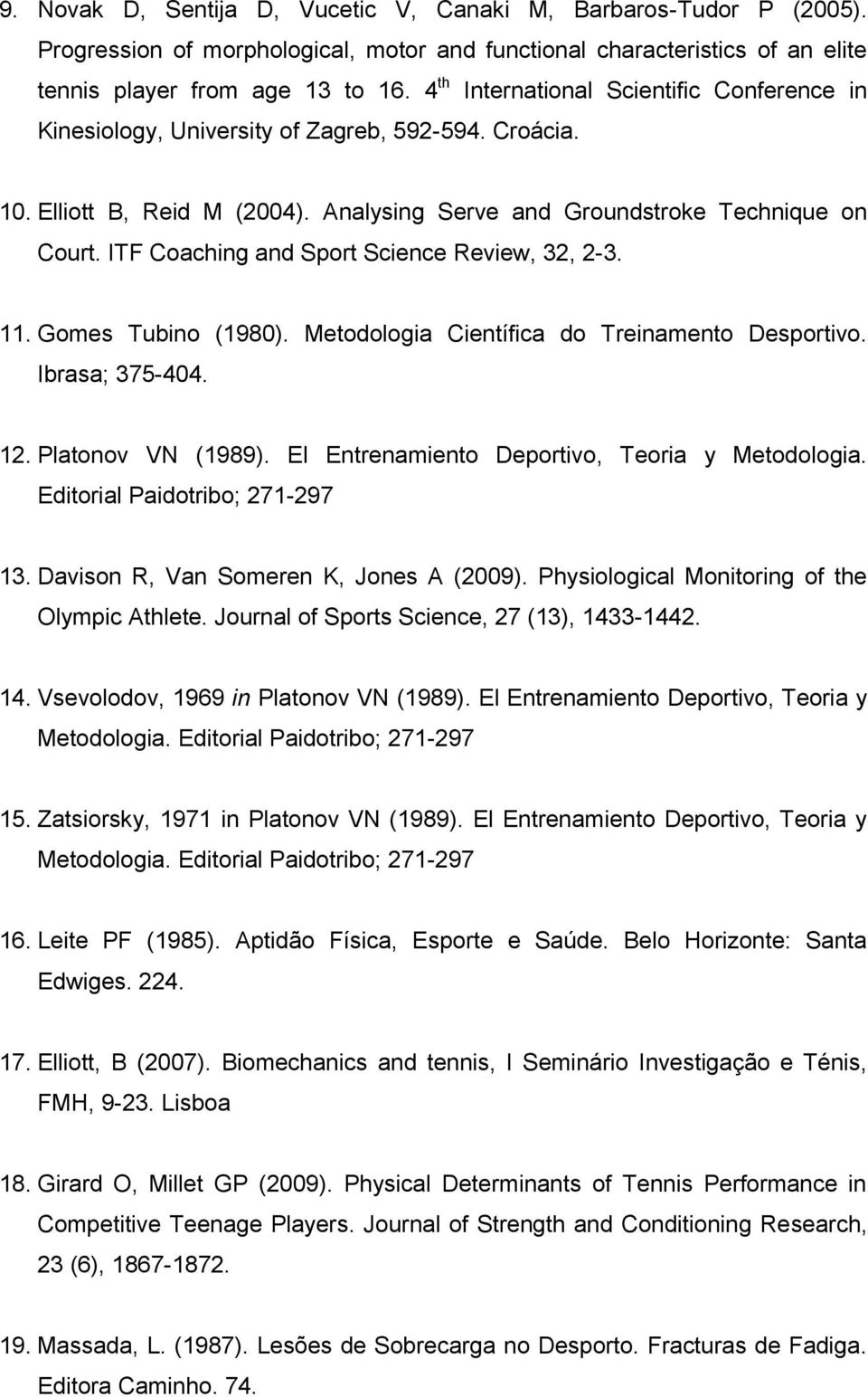 ITF Coaching and Sport Science Review, 32, 2-3. 11. Gomes Tubino (1980). Metodologia Científica do Treinamento Desportivo. Ibrasa; 375-404. 12. Platonov VN (1989).