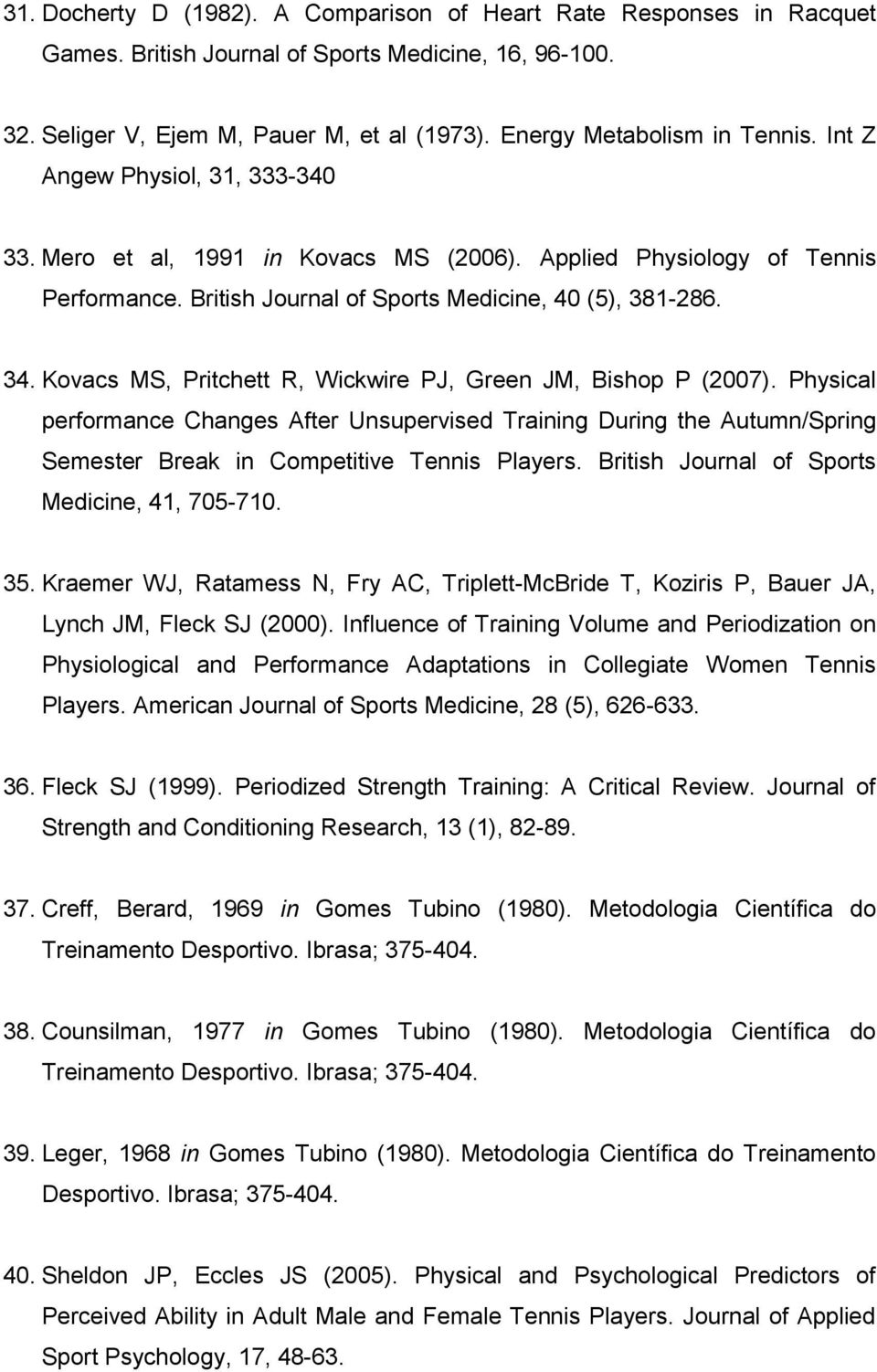 Kovacs MS, Pritchett R, Wickwire PJ, Green JM, Bishop P (2007). Physical performance Changes After Unsupervised Training During the Autumn/Spring Semester Break in Competitive Tennis Players.
