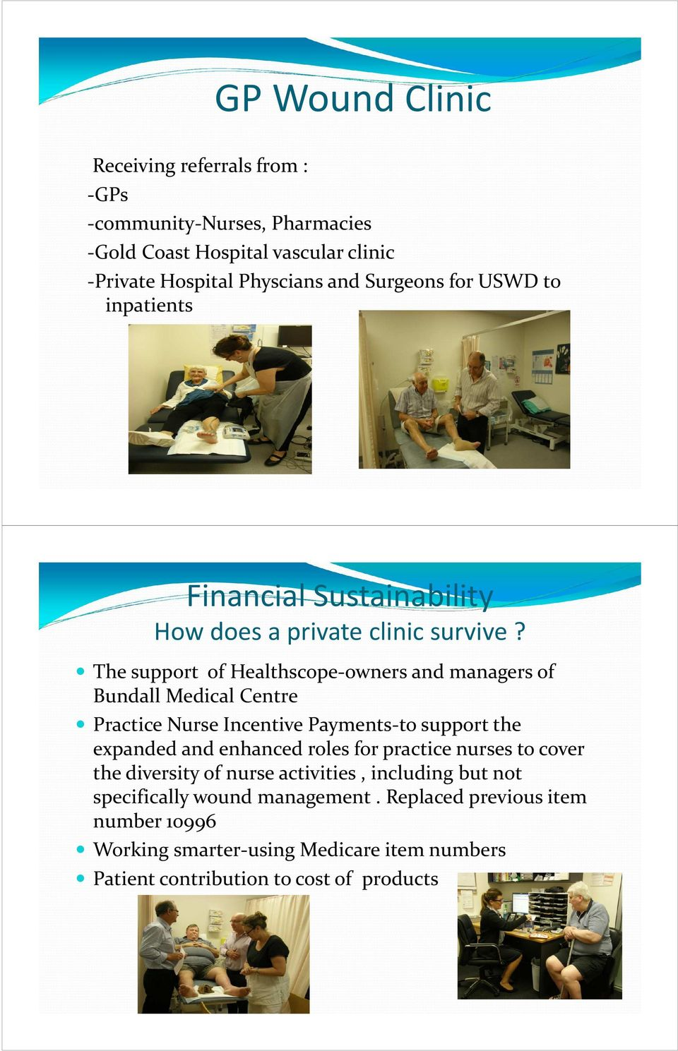 The support of Healthscope-owners and managers of Bundall Medical Centre Practice Nurse Incentive Payments-to support the expanded and enhanced roles for