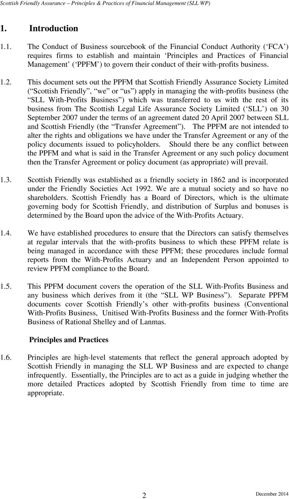 This document sets out the PPFM that Scottish Friendly Assurance Society Limited ( Scottish Friendly, we or us ) apply in managing the with-profits business (the SLL With-Profits Business ) which was