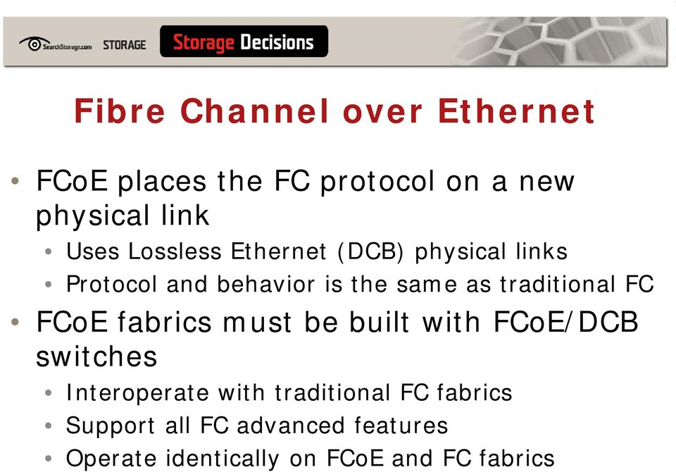 traditional FC FCoE fabrics must be built with FCoE/DCB switches Interoperate t with