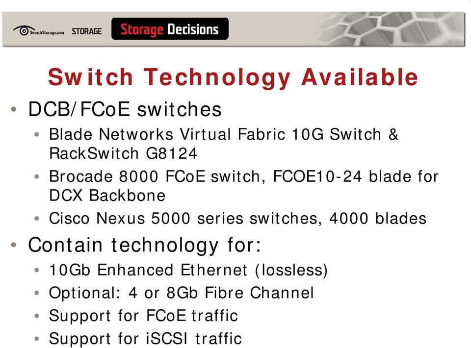 Nexus 5000 series switches, 4000 blades Contain technology for: 10Gb Enhanced Ethernet