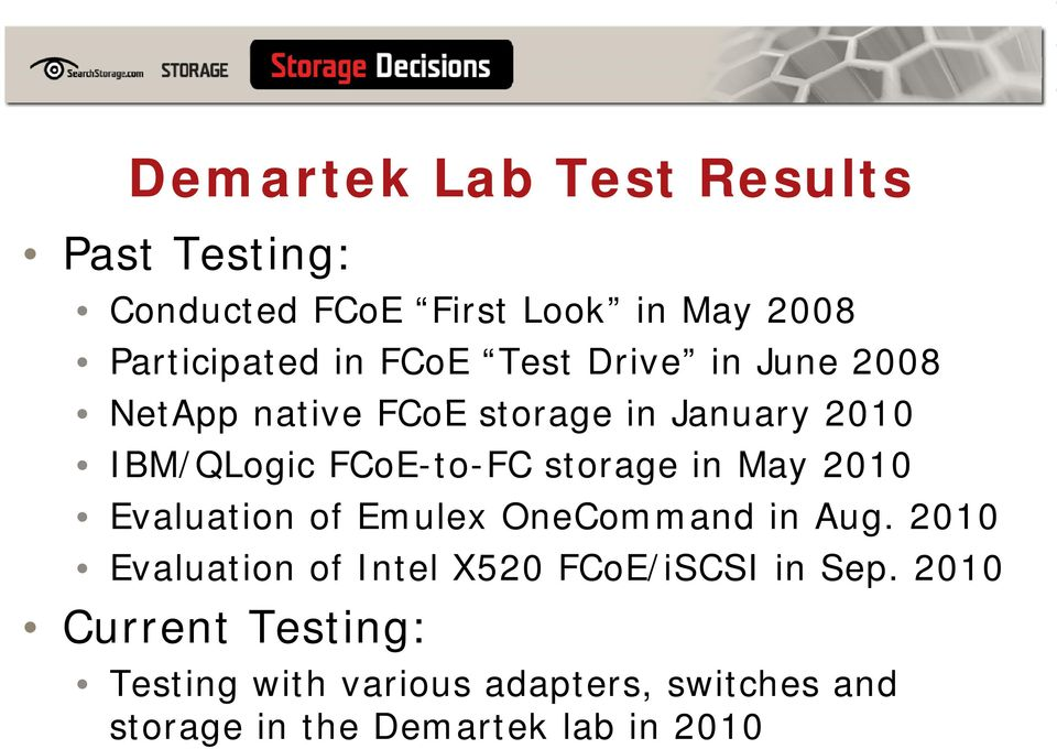 May 2010 Evaluation of Emulex OneCommand in Aug. 2010 Evaluation of Intel X520 FCoE/iSCSI in Sep.