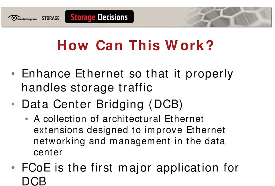 Center Bridging (DCB) A collection of architectural Ethernet