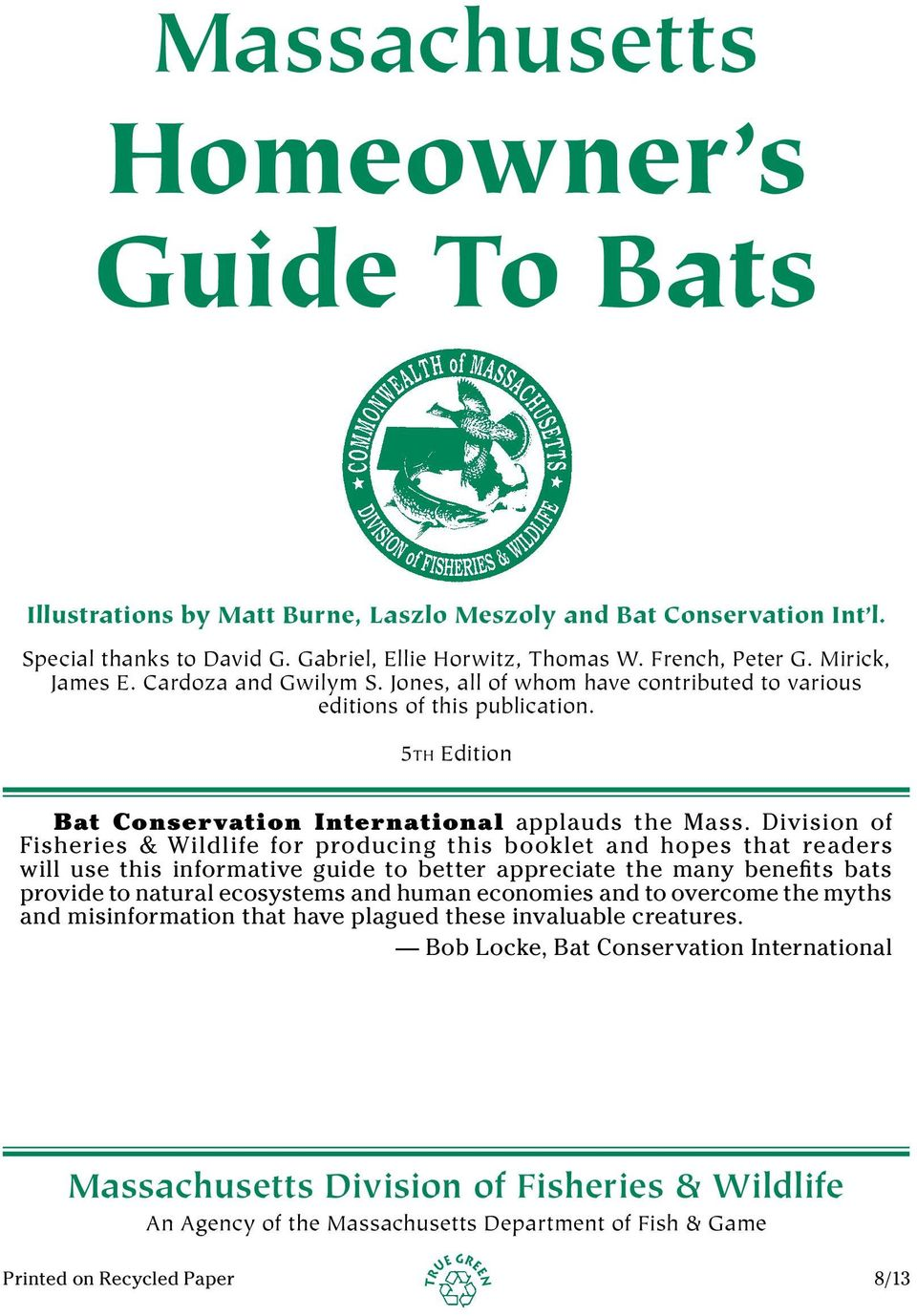 Division of Fisheries & Wildlife for producing this booklet and hopes that readers will use this informative guide to better appreciate the many benefits bats provide to natural ecosystems and human