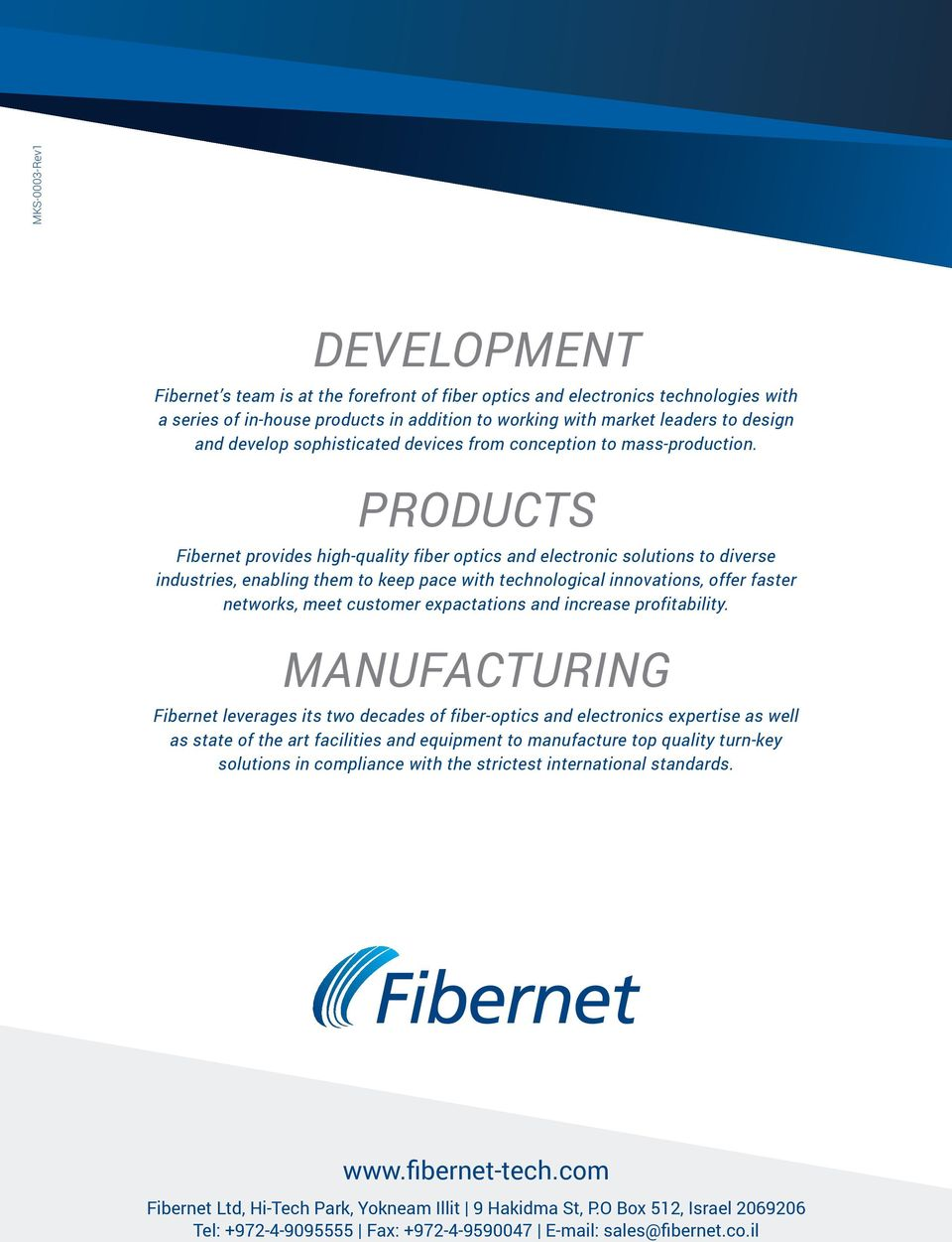 PRODUCTS Fibernet provides high-quality fiber optics and electronic solutions to diverse industries, enabling them to keep pace with technological innovations, offer faster networks, meet customer
